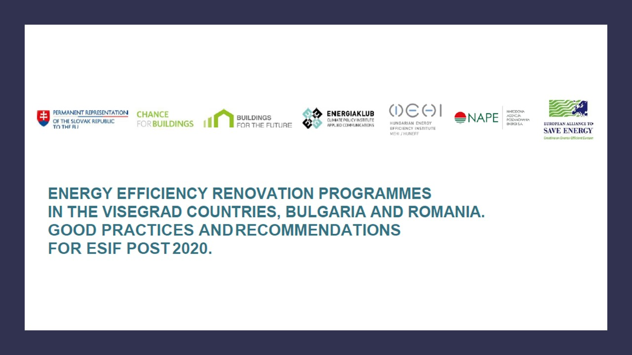 Energy efficiency renovation programmes in the Visegrad countries, Bulgaria and Romania. Good practices and recommendations  for ESIF post 2020.